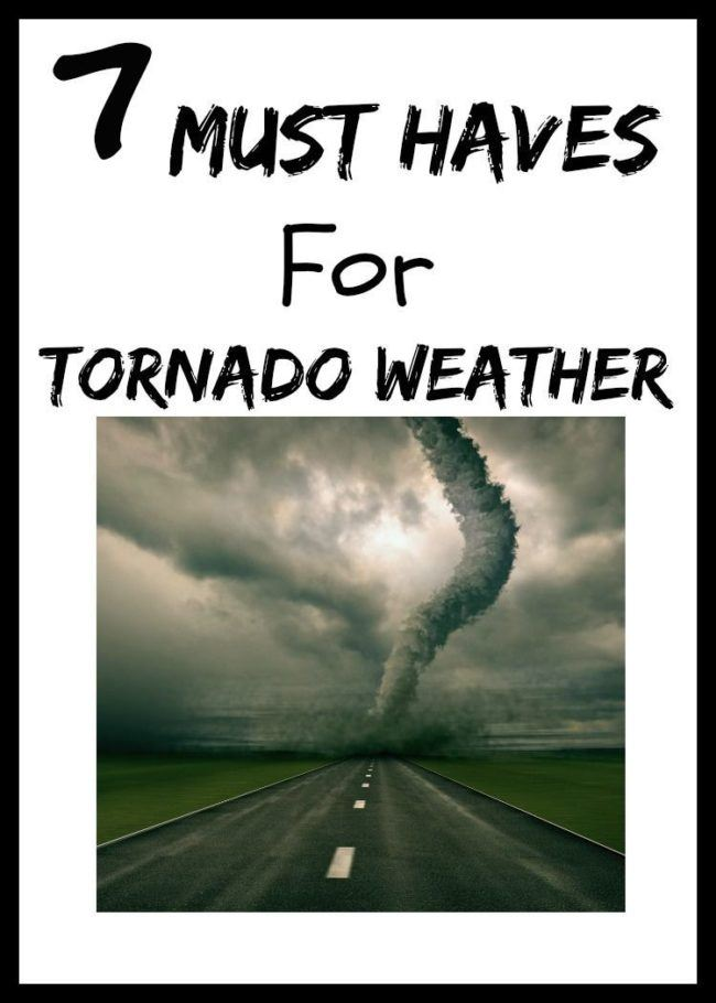 7 Must Haves For Tornado Weather