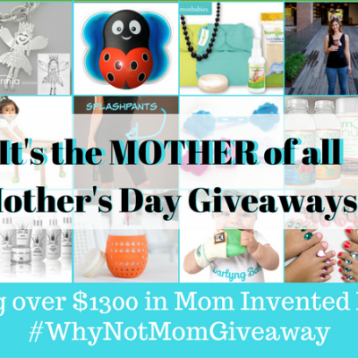 The Mother of all Mother's Day Giveaways – over $1300 in prizes! #WhyNotMomGiveaway