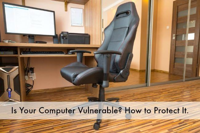 Is Your Computer Vulnerable - How to Protect It