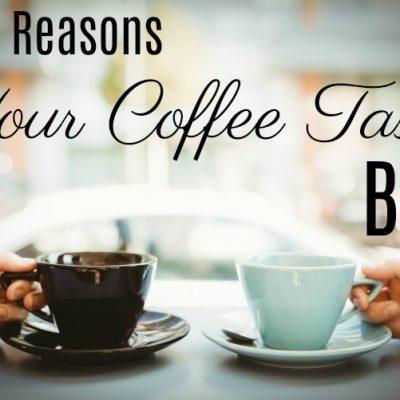 Three Reasons Your Coffee Tastes Bad