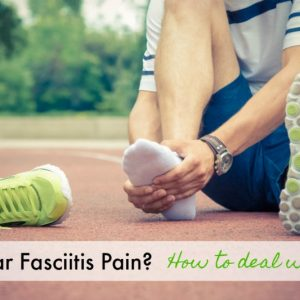 Plantar Fasciitis Pain? How to deal with it.